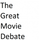 The Great Movie Debate